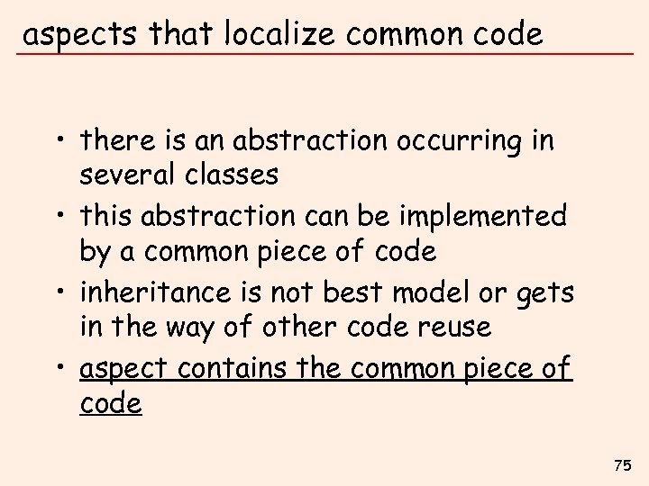 aspects that localize common code • there is an abstraction occurring in several classes