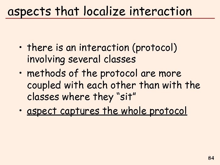 aspects that localize interaction • there is an interaction (protocol) involving several classes •