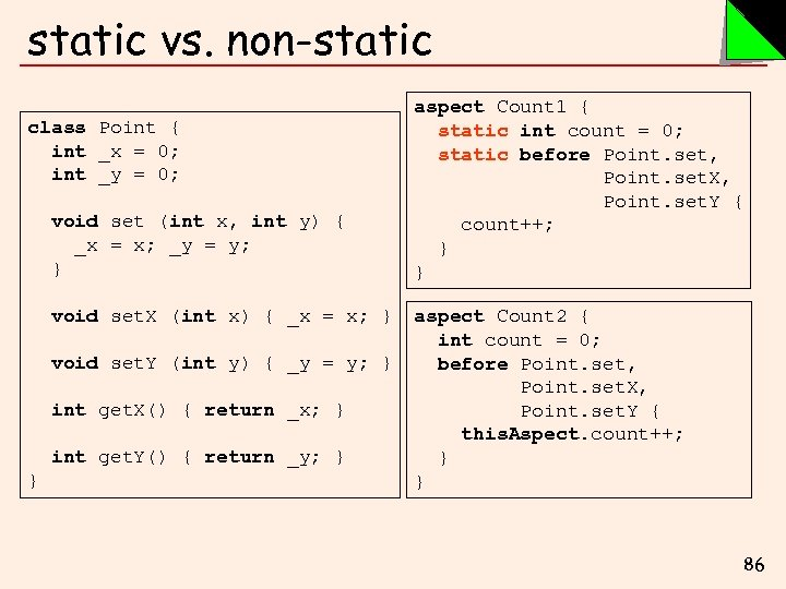 static vs. non-static class Point { int _x = 0; int _y = 0;