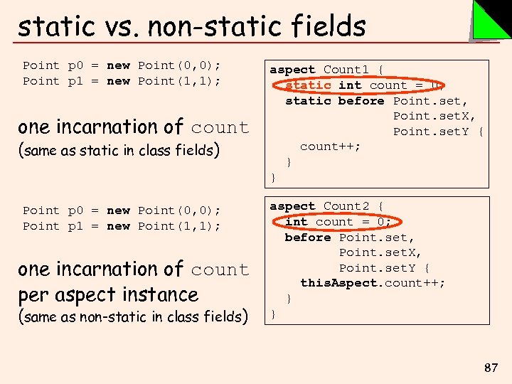 static vs. non-static fields Point p 0 = new Point(0, 0); Point p 1