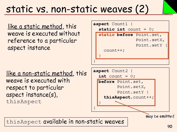 static vs. non-static weaves (2) like a static method, this weave is executed without