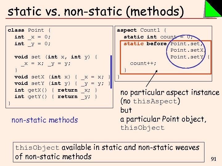static vs. non-static (methods) class Point { int _x = 0; int _y =