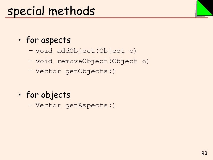 special methods • for aspects – void add. Object(Object o) – void remove. Object(Object