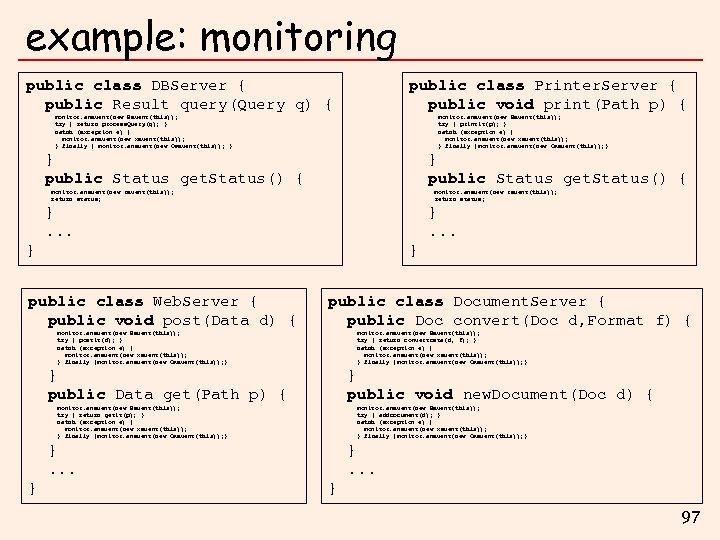 example: monitoring public class DBServer { public Result query(Query q) { public class Printer.