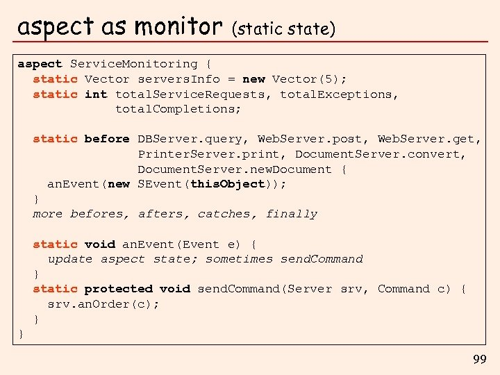 aspect as monitor (static state) aspect Service. Monitoring { static Vector servers. Info =