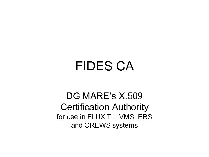 FIDES CA DG MARE's X. 509 Certification Authority for use in FLUX TL, VMS,