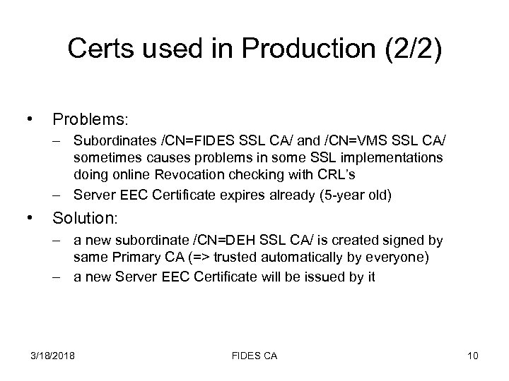 Certs used in Production (2/2) • Problems: – Subordinates /CN=FIDES SSL CA/ and /CN=VMS