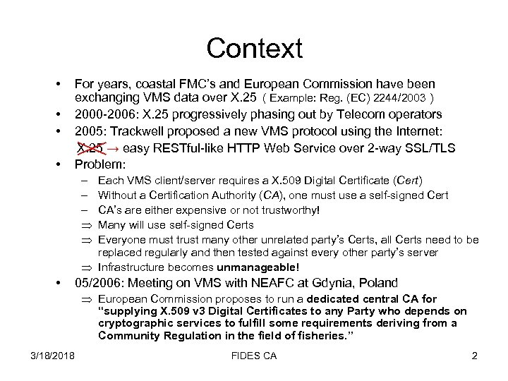 Context • • For years, coastal FMC's and European Commission have been exchanging VMS