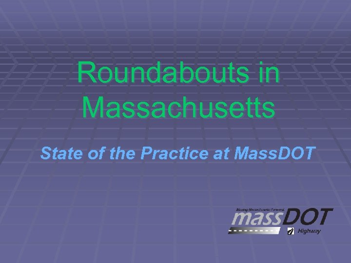 Roundabouts in Massachusetts State of the Practice at Mass. DOT