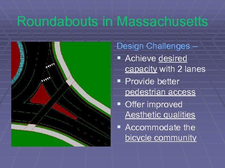 Roundabouts in Massachusetts Design Challenges – § Achieve desired capacity with 2 lanes §