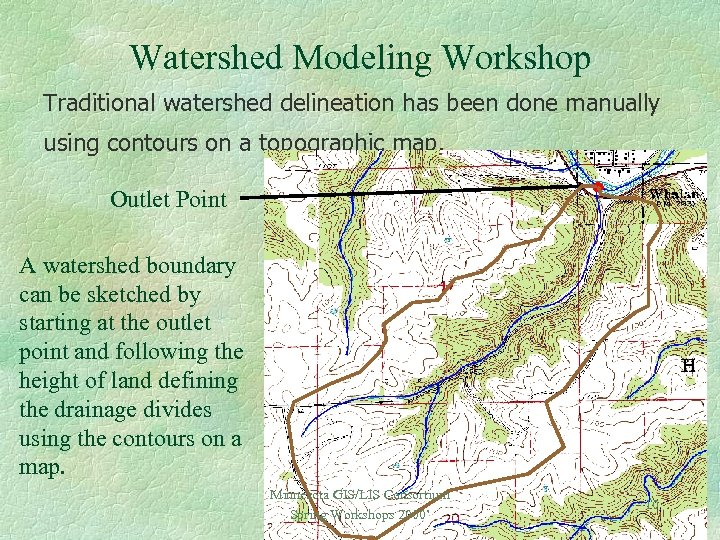 Watershed Modeling Workshop Traditional watershed delineation has been done manually using contours on a