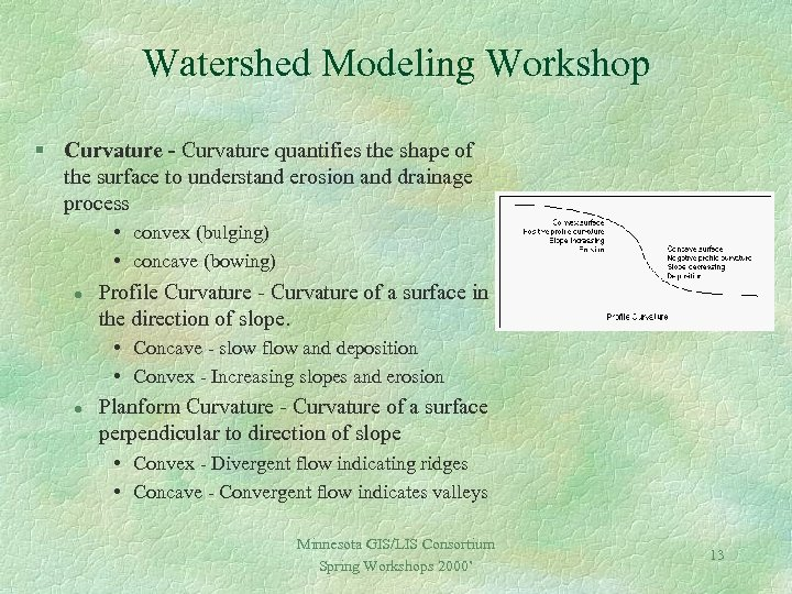 Watershed Modeling Workshop § Curvature - Curvature quantifies the shape of the surface to