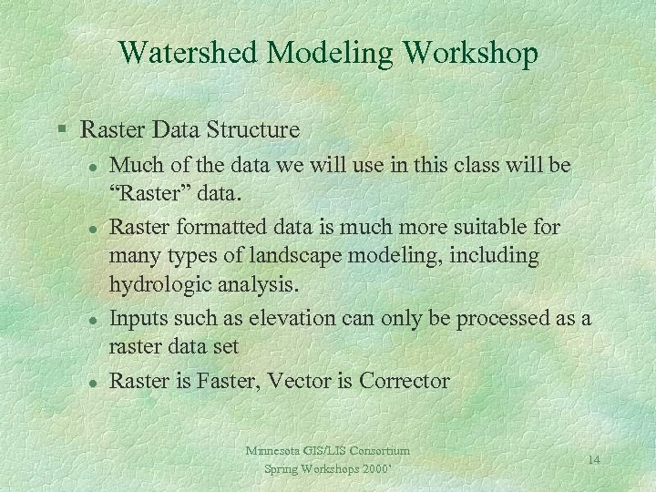 Watershed Modeling Workshop § Raster Data Structure l l Much of the data we