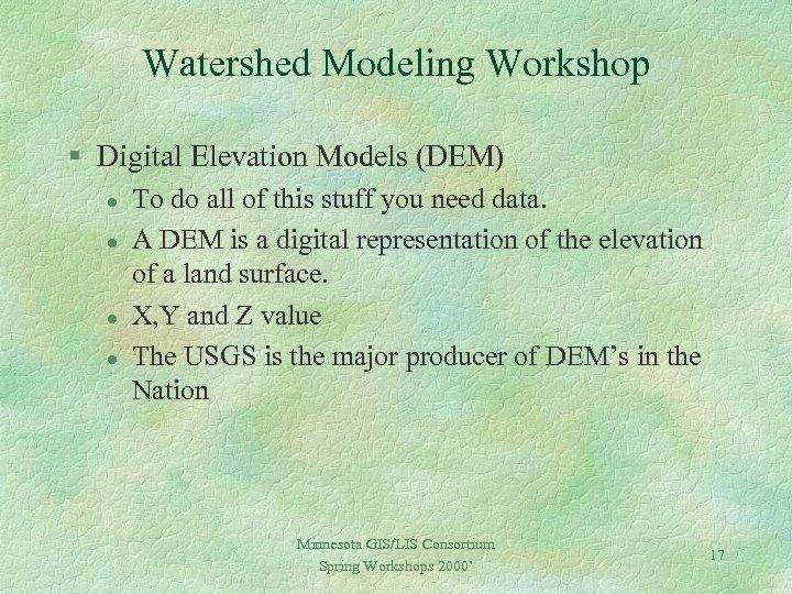 Watershed Modeling Workshop § Digital Elevation Models (DEM) l l To do all of