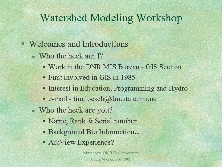 Watershed Modeling Workshop § Welcomes and Introductions l Who the heck am I? •