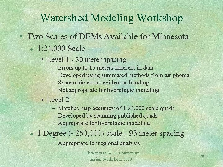 Watershed Modeling Workshop § Two Scales of DEMs Available for Minnesota l 1: 24,