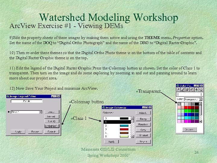 Watershed Modeling Workshop Arc. View Exercise #1 - Viewing DEMs 9)Edit the property sheets