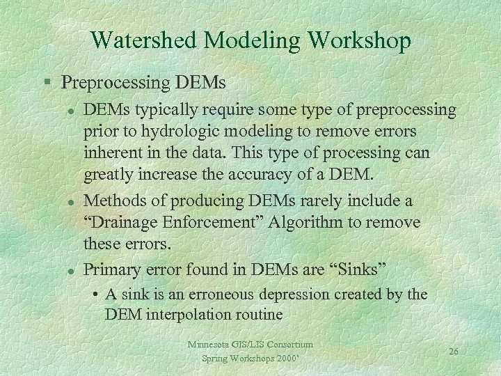 Watershed Modeling Workshop § Preprocessing DEMs l l l DEMs typically require some type