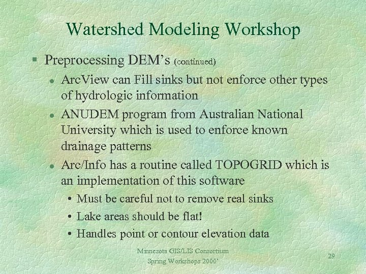 Watershed Modeling Workshop § Preprocessing DEM's (continued) l l l Arc. View can Fill