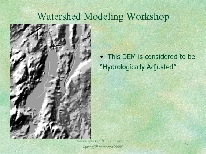 """Watershed Modeling Workshop • This DEM is considered to be """"Hydrologically Adjusted"""" Minnesota GIS/LIS"""