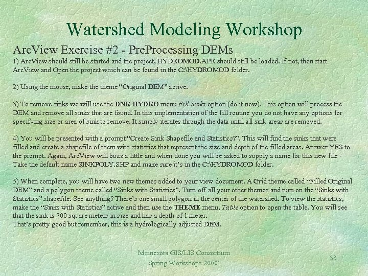 Watershed Modeling Workshop Arc. View Exercise #2 - Pre. Processing DEMs 1) Arc. View