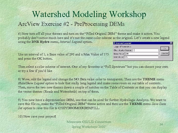 Watershed Modeling Workshop Arc. View Exercise #2 - Pre. Processing DEMs 6) Now turn