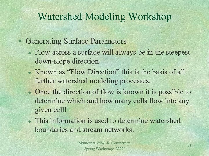 Watershed Modeling Workshop § Generating Surface Parameters l l Flow across a surface will