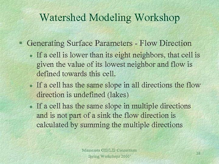 Watershed Modeling Workshop § Generating Surface Parameters - Flow Direction l l l If