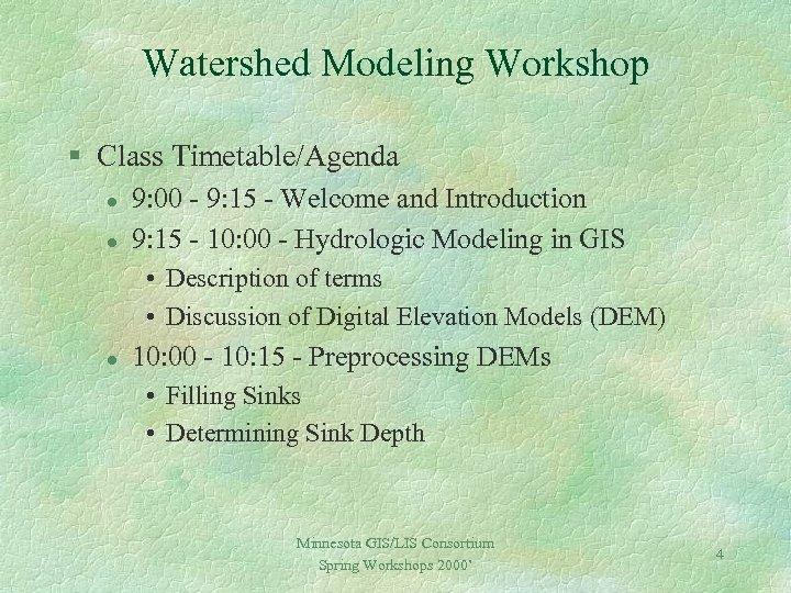 Watershed Modeling Workshop § Class Timetable/Agenda l l 9: 00 - 9: 15 -