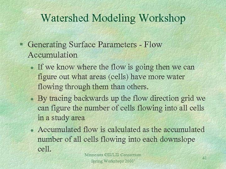 Watershed Modeling Workshop § Generating Surface Parameters - Flow Accumulation l l l If