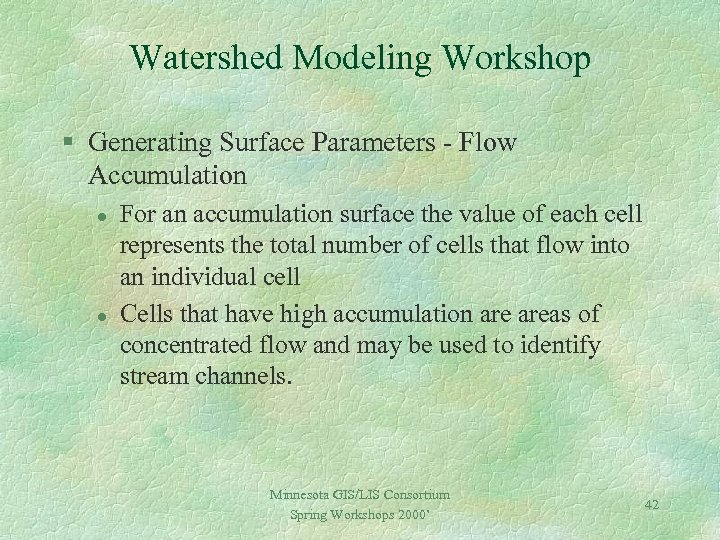 Watershed Modeling Workshop § Generating Surface Parameters - Flow Accumulation l l For an