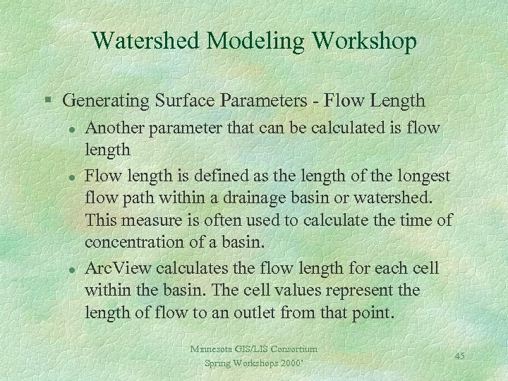 Watershed Modeling Workshop § Generating Surface Parameters - Flow Length l l l Another