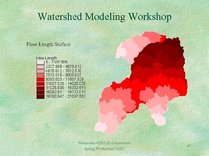 Watershed Modeling Workshop Flow Length Surface Minnesota GIS/LIS Consortium Spring Workshops 2000' 47
