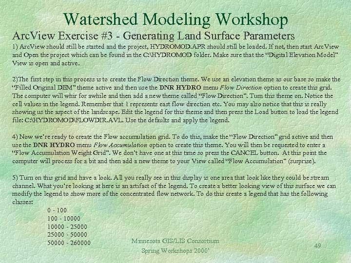 Watershed Modeling Workshop Arc. View Exercise #3 - Generating Land Surface Parameters 1) Arc.