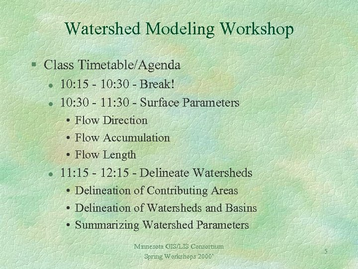 Watershed Modeling Workshop § Class Timetable/Agenda l l 10: 15 - 10: 30 -