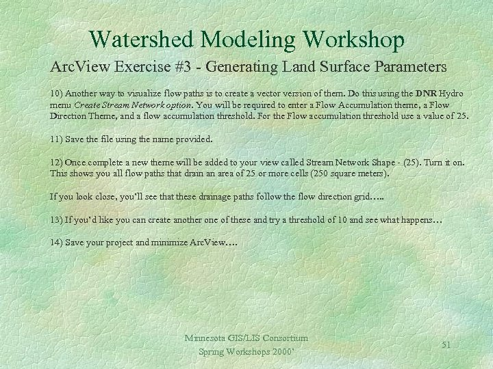 Watershed Modeling Workshop Arc. View Exercise #3 - Generating Land Surface Parameters 10) Another