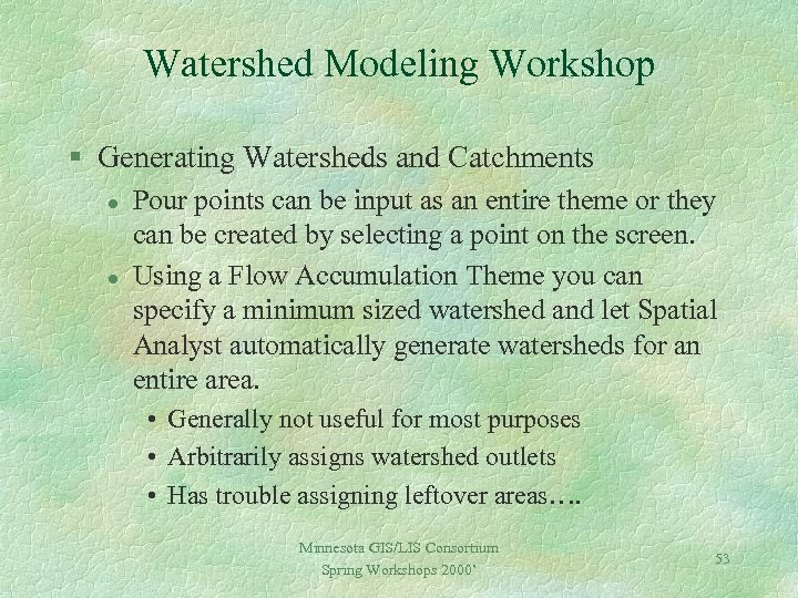 Watershed Modeling Workshop § Generating Watersheds and Catchments l l Pour points can be