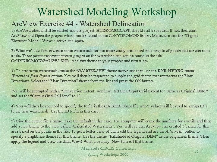 Watershed Modeling Workshop Arc. View Exercise #4 - Watershed Delineation 1) Arc. View should