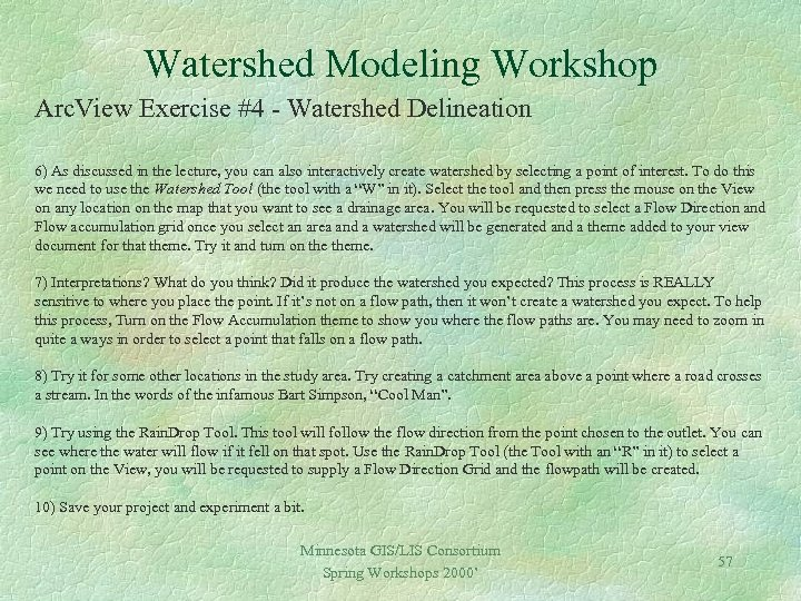 Watershed Modeling Workshop Arc. View Exercise #4 - Watershed Delineation 6) As discussed in
