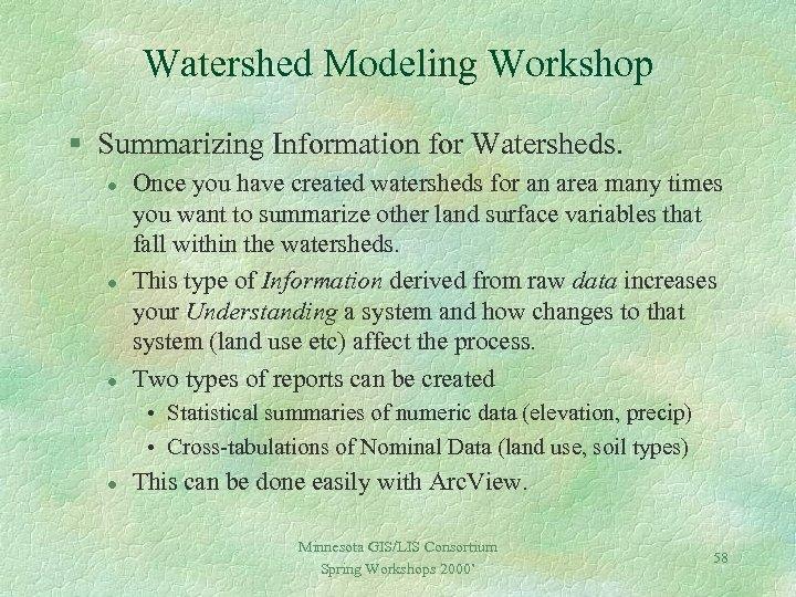 Watershed Modeling Workshop § Summarizing Information for Watersheds. l l l Once you have