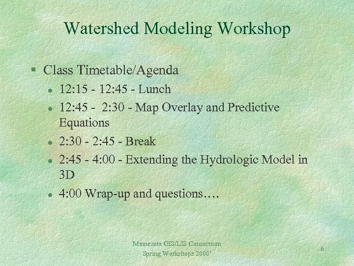 Watershed Modeling Workshop § Class Timetable/Agenda l l l 12: 15 - 12: 45
