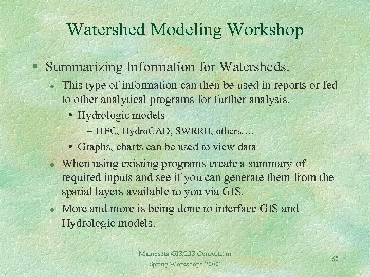 Watershed Modeling Workshop § Summarizing Information for Watersheds. l This type of information can