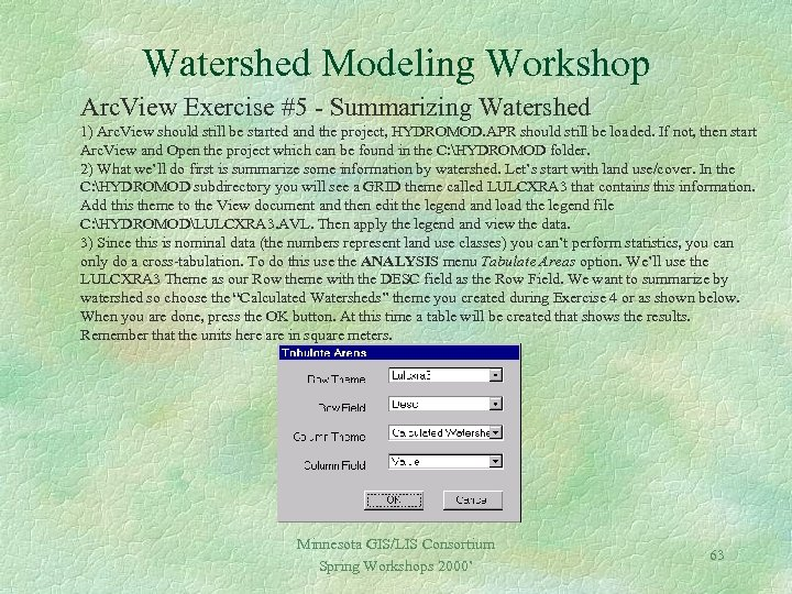 Watershed Modeling Workshop Arc. View Exercise #5 - Summarizing Watershed 1) Arc. View should