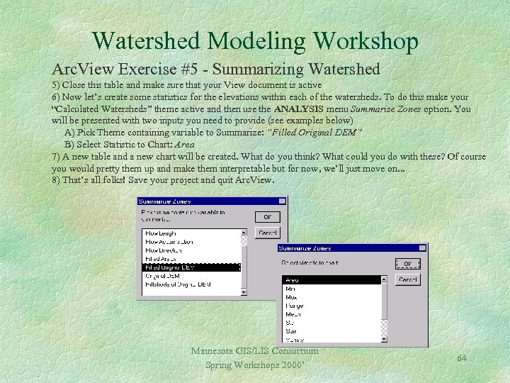 Watershed Modeling Workshop Arc. View Exercise #5 - Summarizing Watershed 5) Close this table