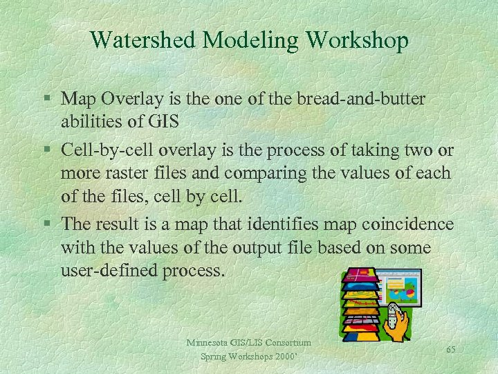 Watershed Modeling Workshop § Map Overlay is the one of the bread-and-butter abilities of