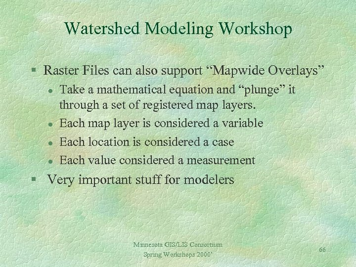 """Watershed Modeling Workshop § Raster Files can also support """"Mapwide Overlays"""" l l Take"""