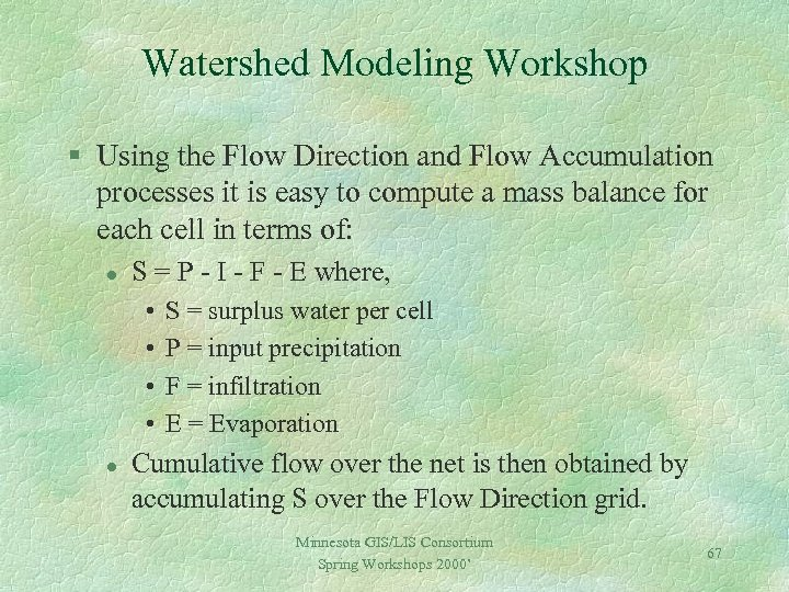 Watershed Modeling Workshop § Using the Flow Direction and Flow Accumulation processes it is