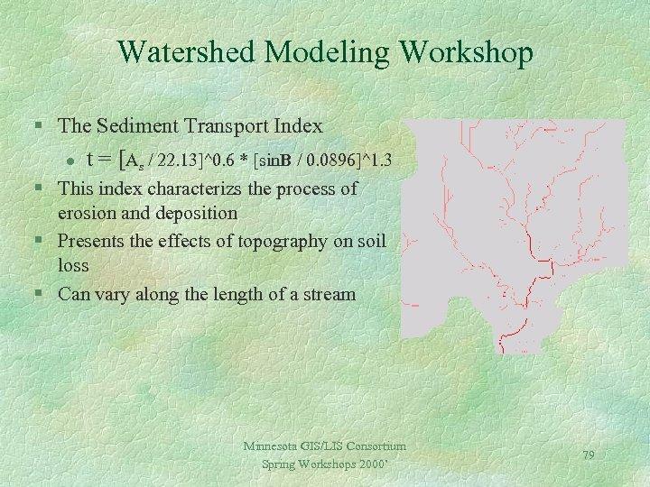 Watershed Modeling Workshop § The Sediment Transport Index l t = [As / 22.