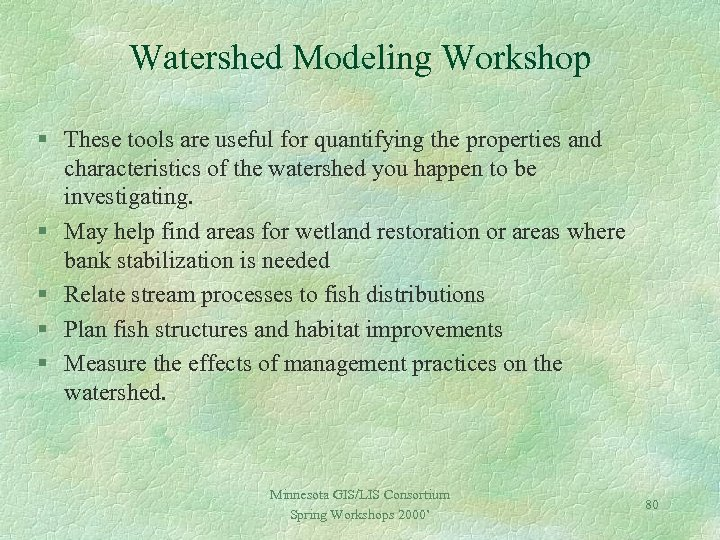 Watershed Modeling Workshop § These tools are useful for quantifying the properties and characteristics