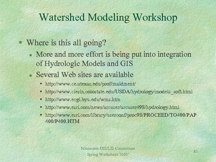 Watershed Modeling Workshop § Where is this all going? l l More and more